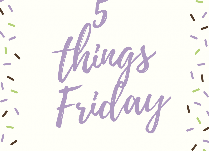 5 Things Friday-a quick version