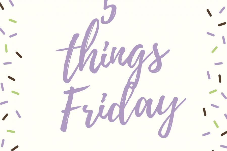 5 Things Friday…